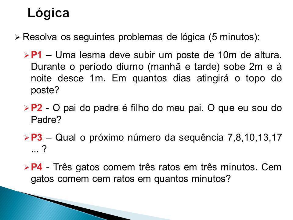 Lógica Resolva os seguintes problemas de lógica (5 minutos):