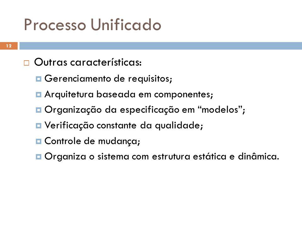 Processo Unificado Outras características: