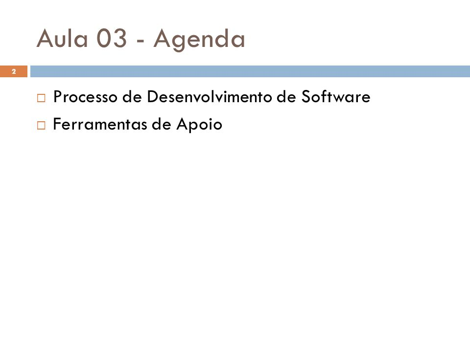 Aula 03 - Agenda Processo de Desenvolvimento de Software