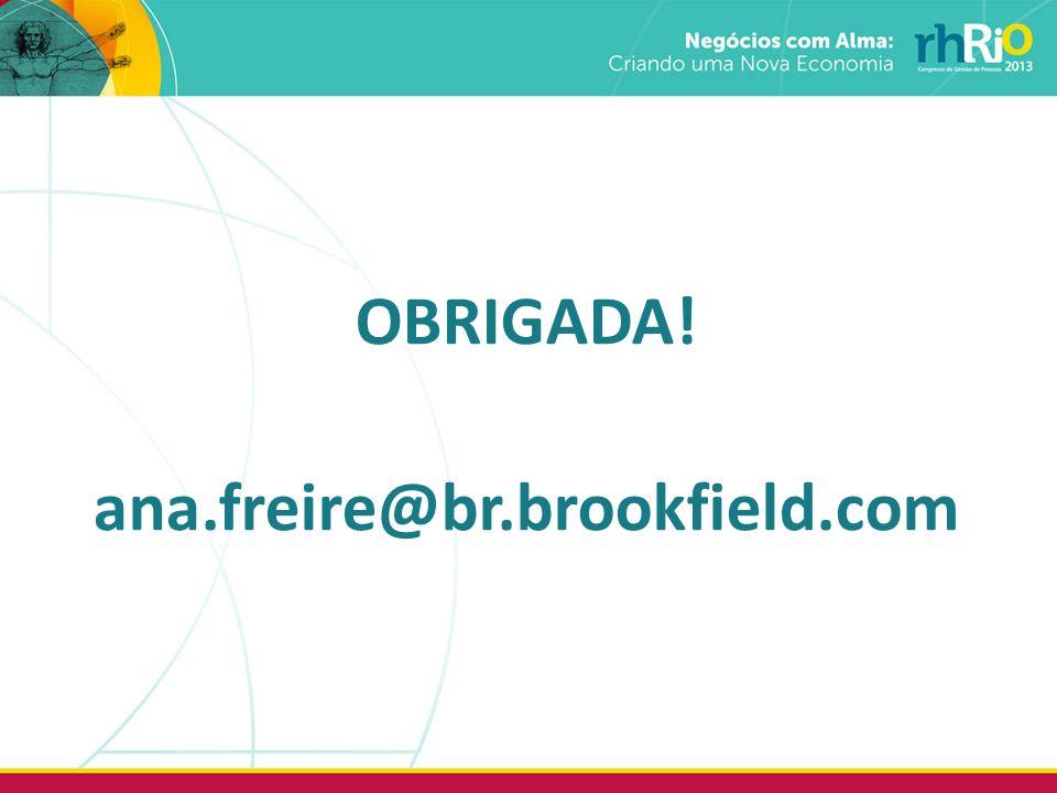 OBRIGADA! ana.freire@br.brookfield.com