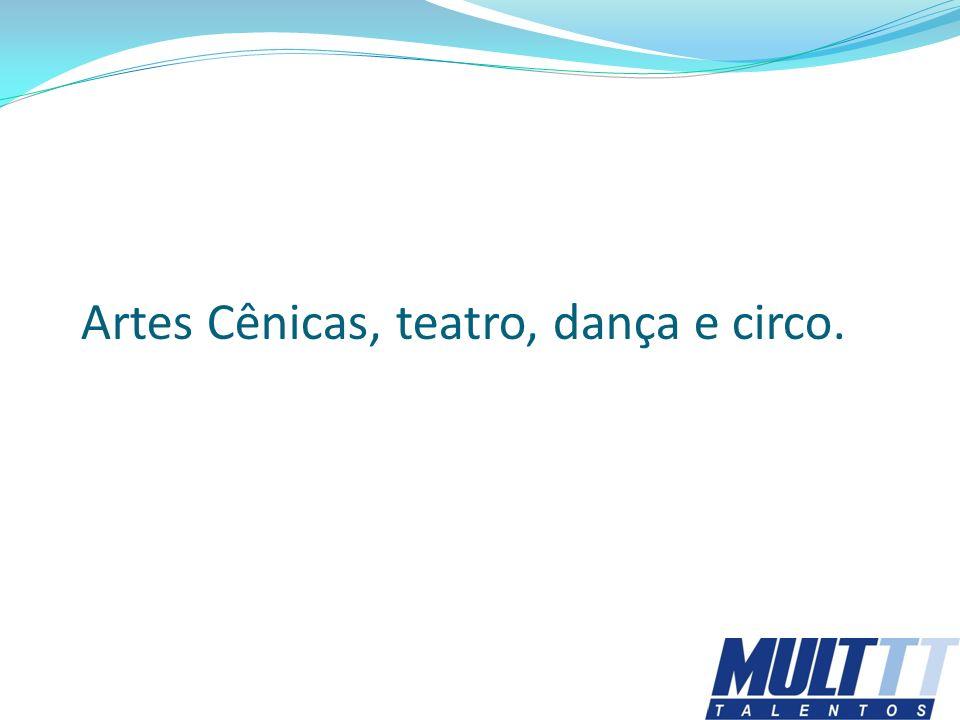 Artes Cênicas, teatro, dança e circo.