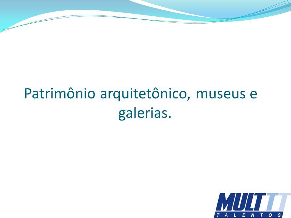 Patrimônio arquitetônico, museus e galerias.