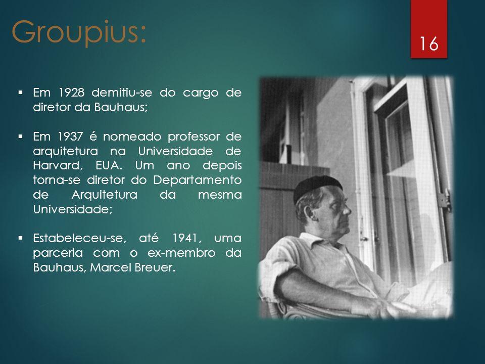 Groupius: Em 1928 demitiu-se do cargo de diretor da Bauhaus;