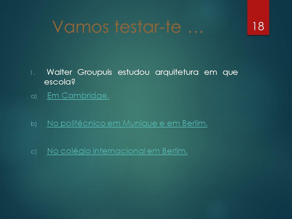Vamos testar-te … Walter Groupuis estudou arquitetura em que escola