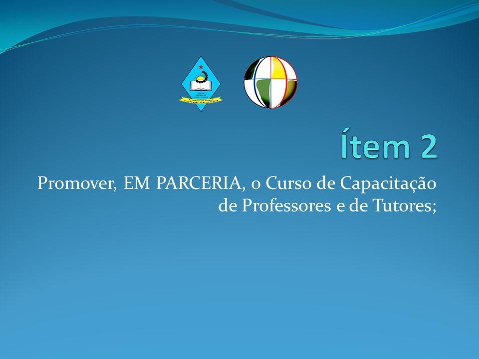 Ítem 2 Promover, EM PARCERIA, o Curso de Capacitação de Professores e de Tutores;