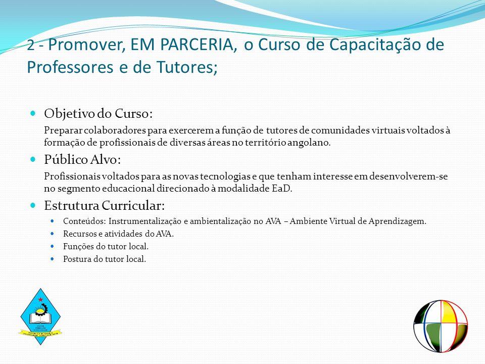 2 - Promover, EM PARCERIA, o Curso de Capacitação de Professores e de Tutores;