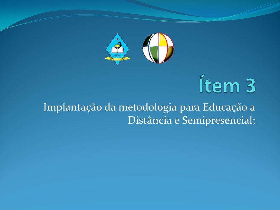 Implantação da metodologia para Educação a Distância e Semipresencial;