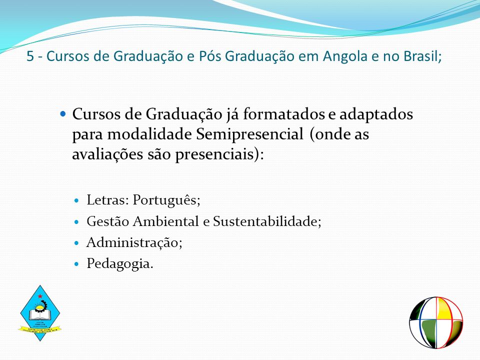 5 - Cursos de Graduação e Pós Graduação em Angola e no Brasil;