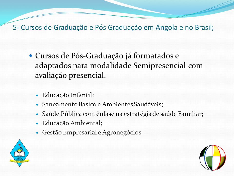 5- Cursos de Graduação e Pós Graduação em Angola e no Brasil;
