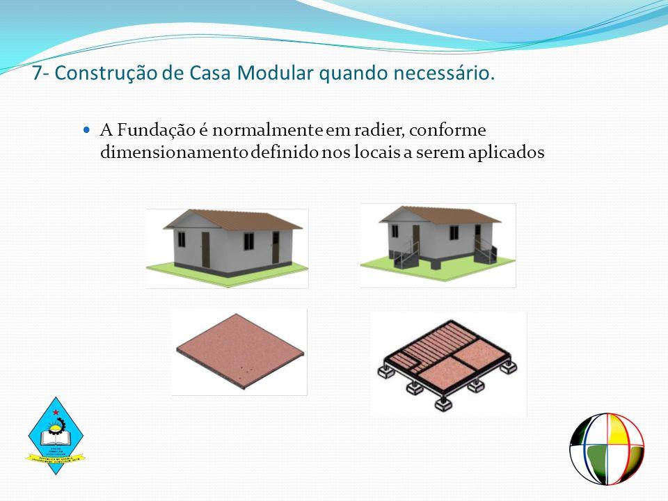 7- Construção de Casa Modular quando necessário.