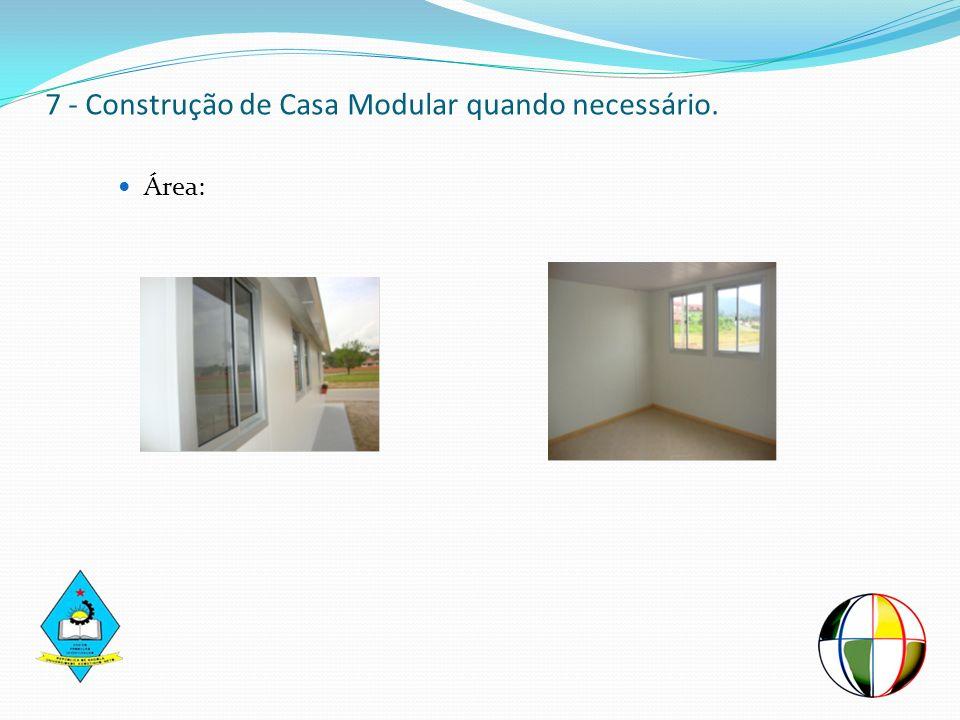 7 - Construção de Casa Modular quando necessário.