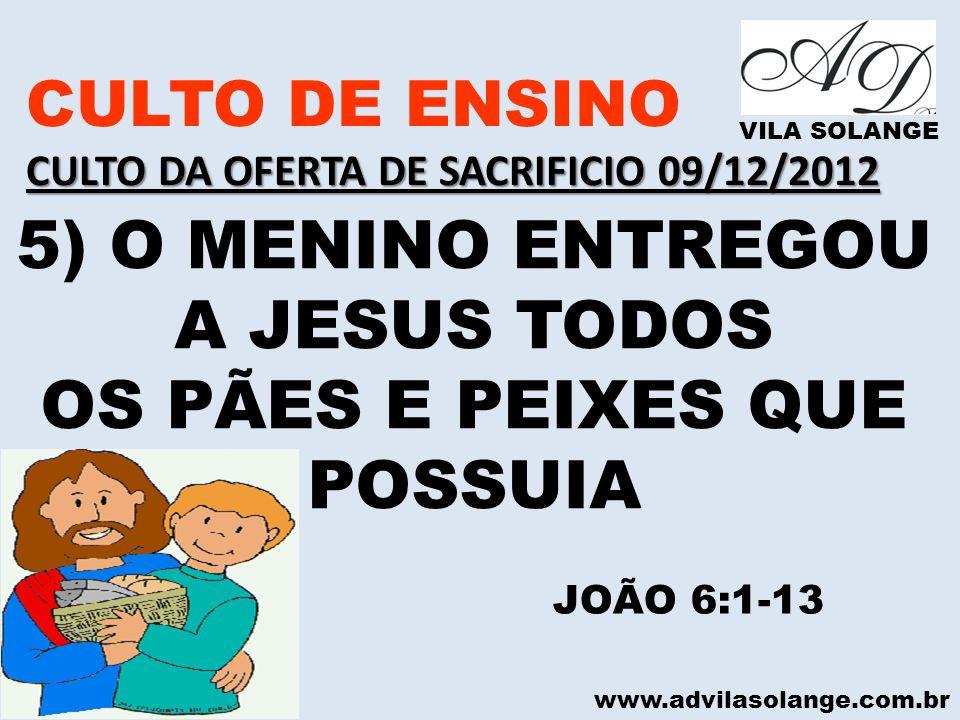 5) O MENINO ENTREGOU A JESUS TODOS OS PÃES E PEIXES QUE POSSUIA