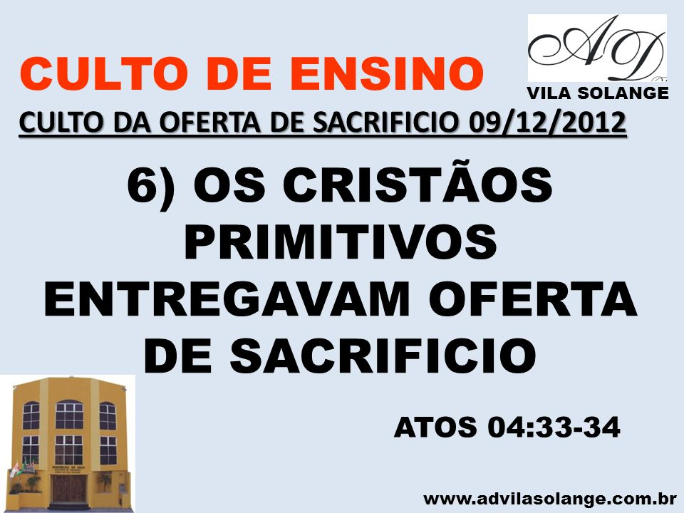 6) OS CRISTÃOS PRIMITIVOS ENTREGAVAM OFERTA DE SACRIFICIO