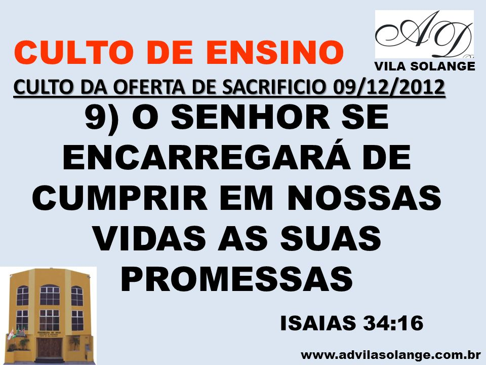 CULTO DE ENSINO CULTO DA OFERTA DE SACRIFICIO 09/12/2012. VILA SOLANGE. 9) O SENHOR SE ENCARREGARÁ DE CUMPRIR EM NOSSAS VIDAS AS SUAS PROMESSAS.
