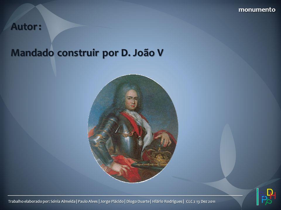 Mandado construir por D. João V