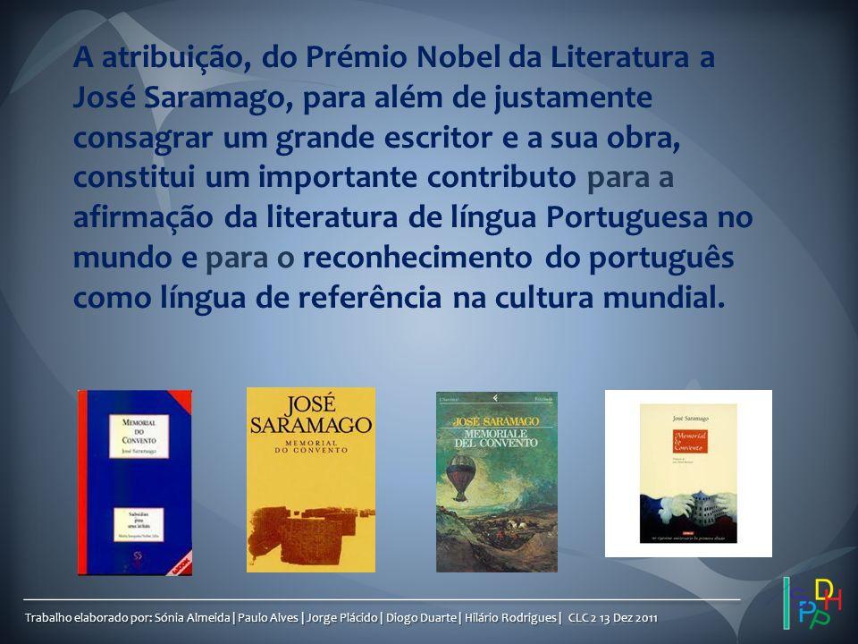 A atribuição, do Prémio Nobel da Literatura a José Saramago, para além de justamente consagrar um grande escritor e a sua obra, constitui um importante contributo para a afirmação da literatura de língua Portuguesa no mundo e para o reconhecimento do português como língua de referência na cultura mundial.