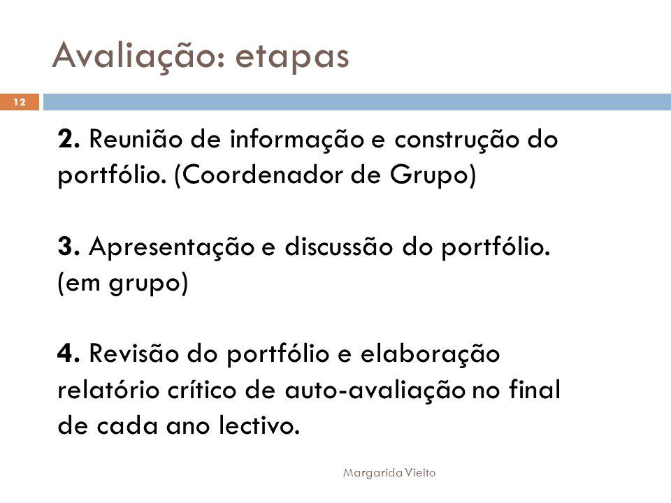 Avaliação: etapas 2. Reunião de informação e construção do portfólio. (Coordenador de Grupo) 3. Apresentação e discussão do portfólio. (em grupo)