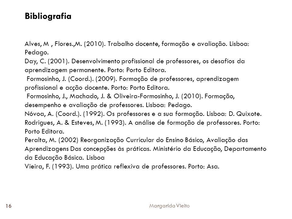 Bibliografia Alves, M , Flores.,M. (2010). Trabalho docente, formação e avaliação. Lisboa: Pedago.
