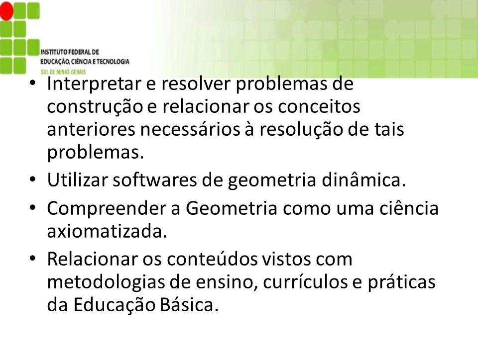 Interpretar e resolver problemas de construção e relacionar os conceitos anteriores necessários à resolução de tais problemas.