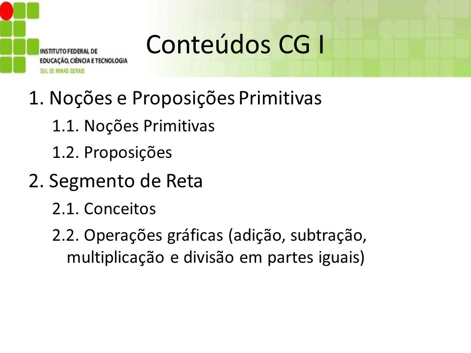 Conteúdos CG I 1. Noções e Proposições Primitivas 2. Segmento de Reta