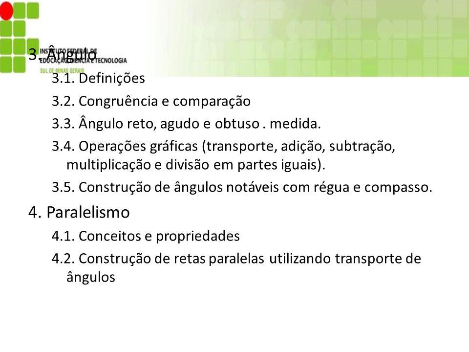 3. Ângulo 4. Paralelismo 3.1. Definições 3.2. Congruência e comparação