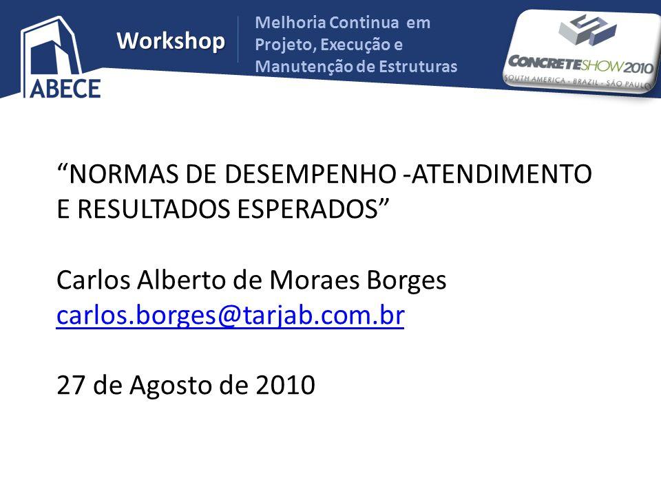NORMAS DE DESEMPENHO -ATENDIMENTO E RESULTADOS ESPERADOS Carlos Alberto de Moraes Borges carlos.borges@tarjab.com.br 27 de Agosto de 2010