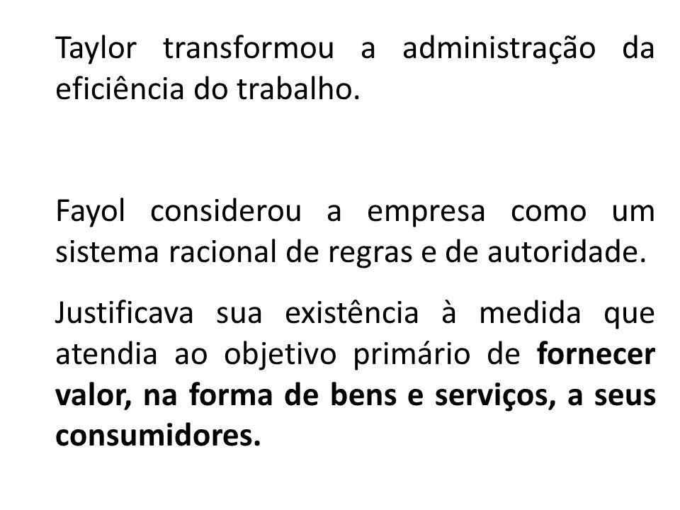Taylor transformou a administração da eficiência do trabalho.