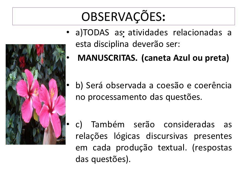 OBSERVAÇÕES: : a)TODAS as atividades relacionadas a esta disciplina deverão ser: MANUSCRITAS. (caneta Azul ou preta)