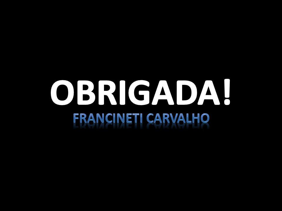 OBRIGADA! Francineti carvalho