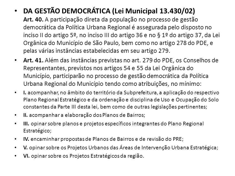 DA GESTÃO DEMOCRÁTICA (Lei Municipal 13. 430/02) Art. 40