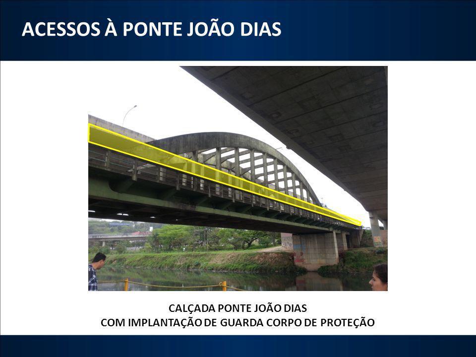 CALÇADA PONTE JOÃO DIAS COM IMPLANTAÇÃO DE GUARDA CORPO DE PROTEÇÃO