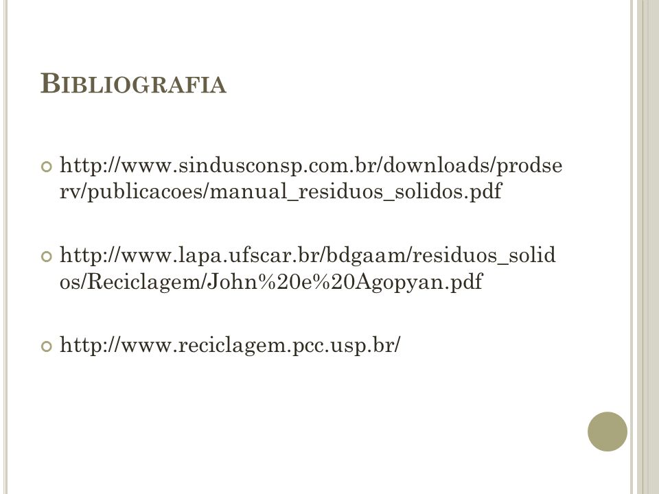 Bibliografia http://www.sindusconsp.com.br/downloads/prodse rv/publicacoes/manual_residuos_solidos.pdf.
