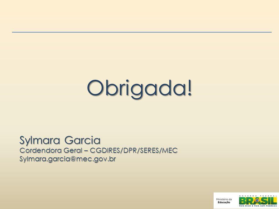 Obrigada! Sylmara Garcia Cordendora Geral – CGDIRES/DPR/SERES/MEC