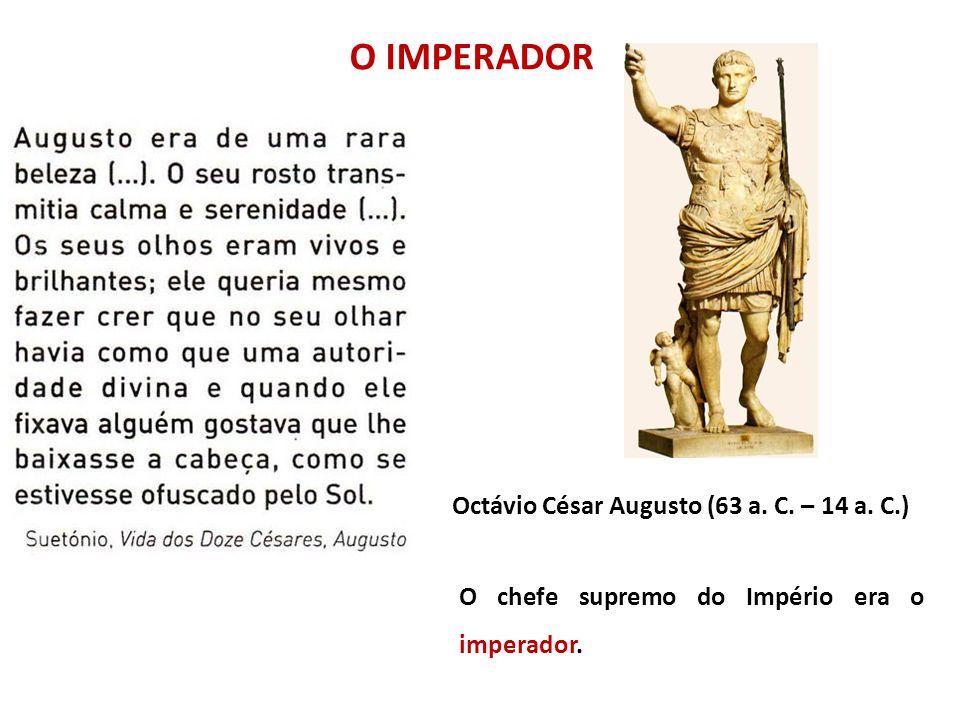 O IMPERADOR Octávio César Augusto (63 a. C. – 14 a. C.)