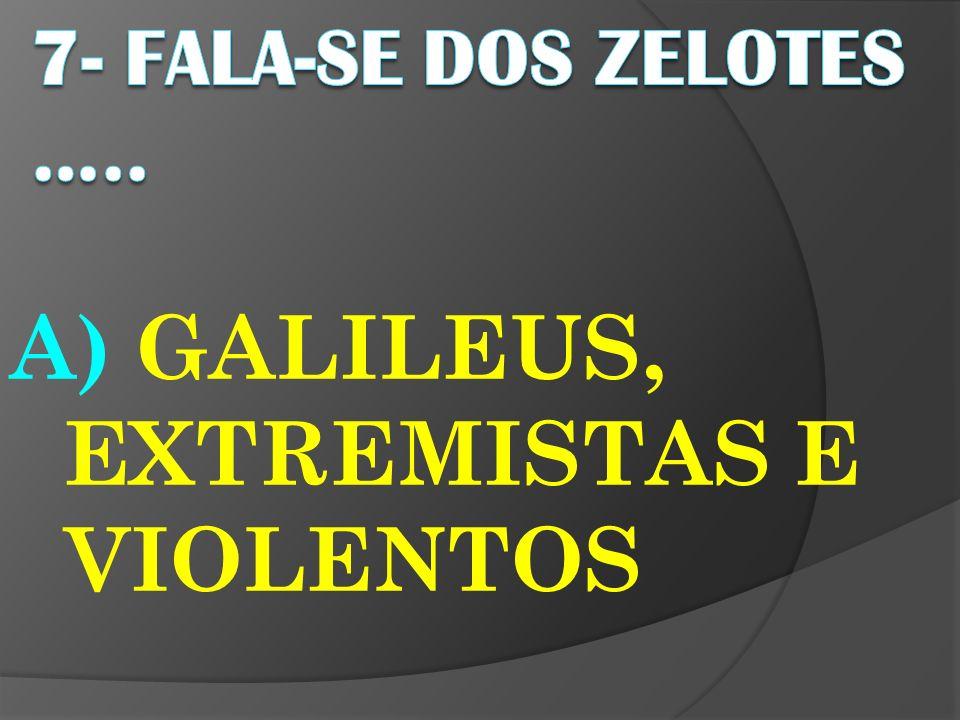 A) GALILEUS, EXTREMISTAS E VIOLENTOS