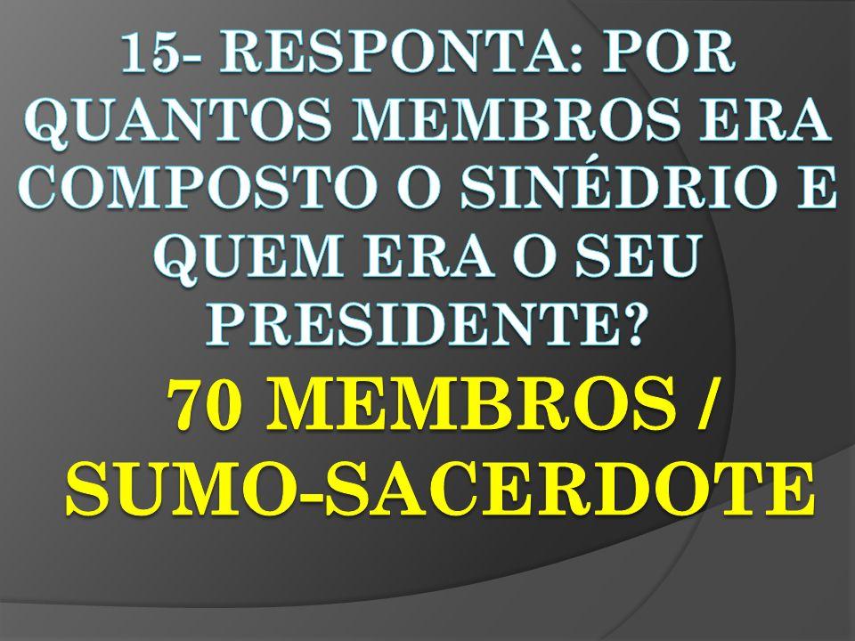 70 MEMBROS / SUMO-SACERDOTE