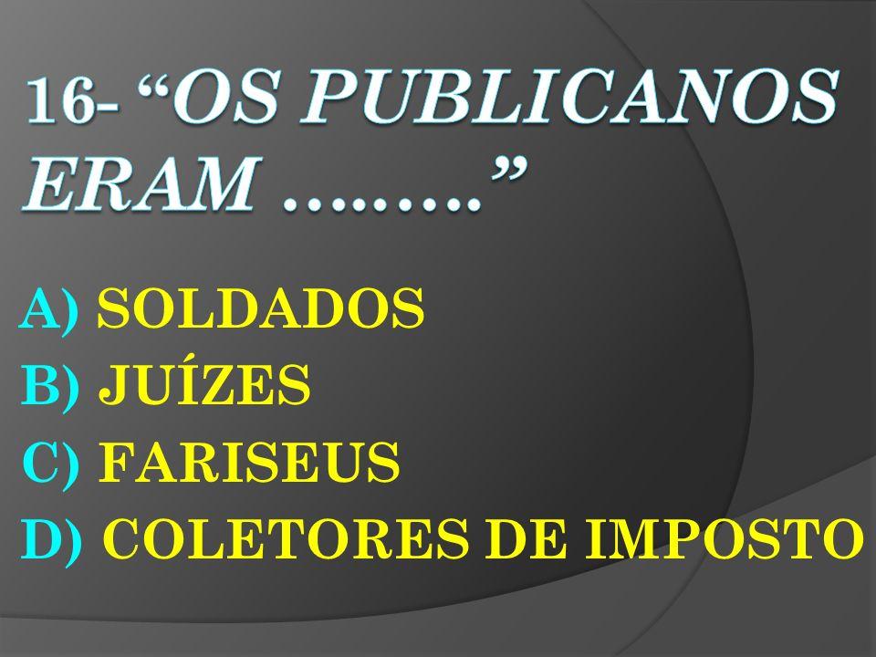 16- OS PUBLICANOS ERAM …..….