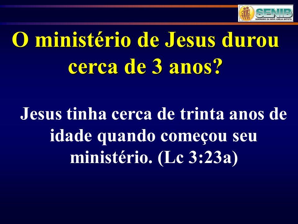 O ministério de Jesus durou cerca de 3 anos
