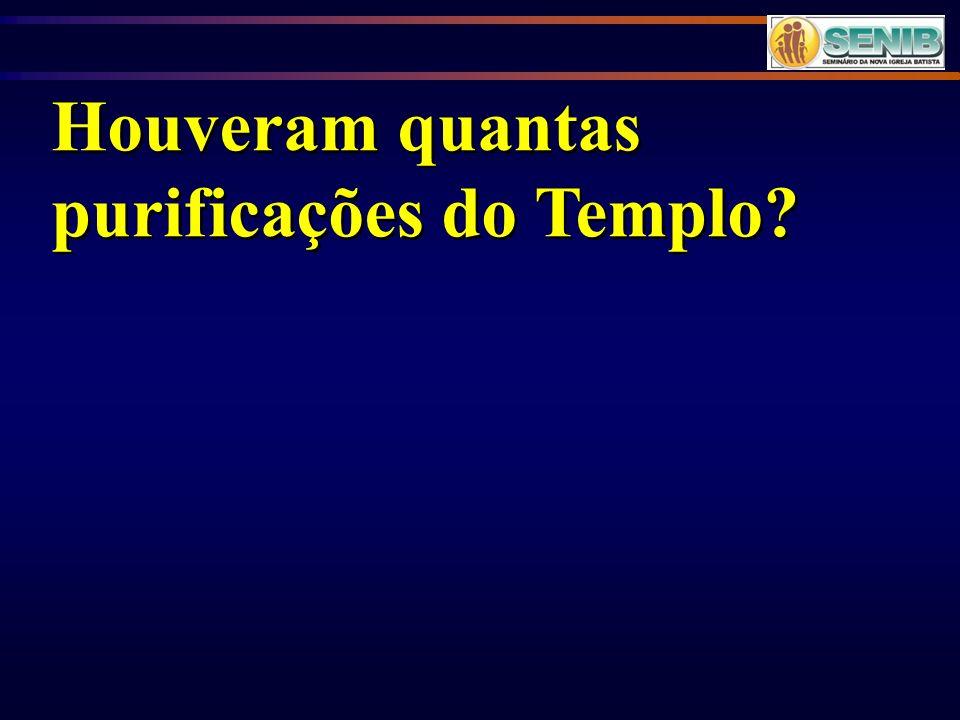 Houveram quantas purificações do Templo