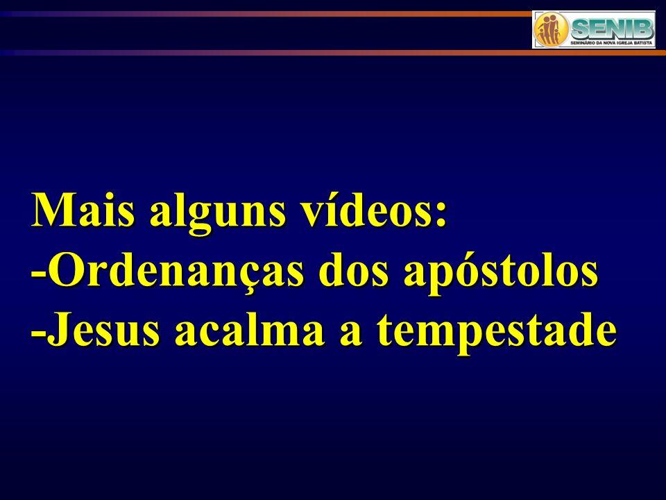 Mais alguns vídeos: -Ordenanças dos apóstolos -Jesus acalma a tempestade
