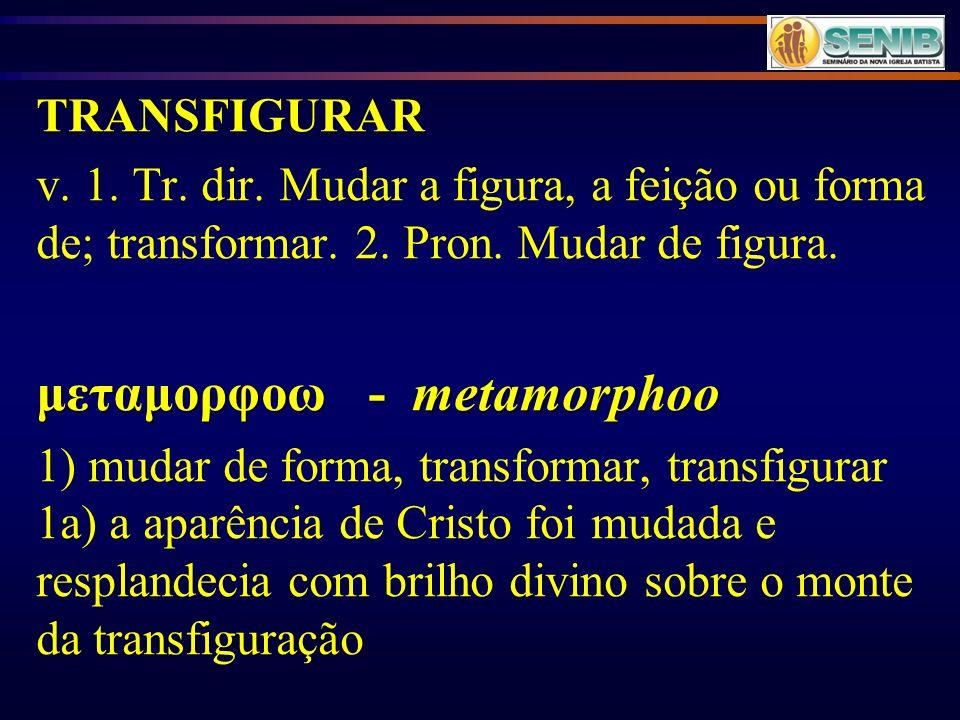 μεταμορφοω - metamorphoo