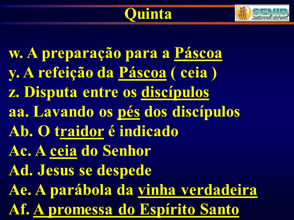Quinta w. A preparação para a Páscoa. y. A refeição da Páscoa ( ceia ) z. Disputa entre os discípulos.