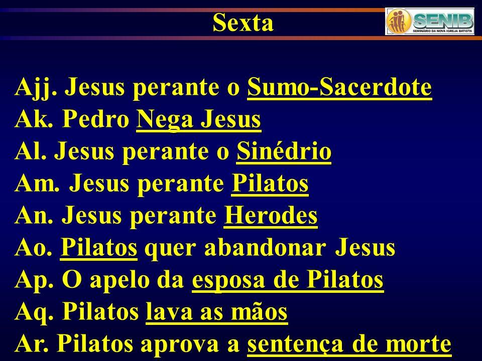 Sexta Ajj. Jesus perante o Sumo-Sacerdote. Ak. Pedro Nega Jesus. Al. Jesus perante o Sinédrio. Am. Jesus perante Pilatos.