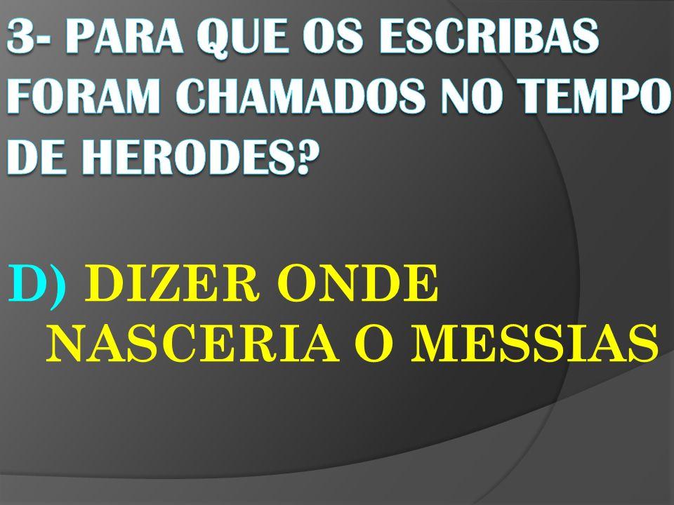 3- PARA QUE OS ESCRIBAS FORAM CHAMADOS NO TEMPO DE HERODES