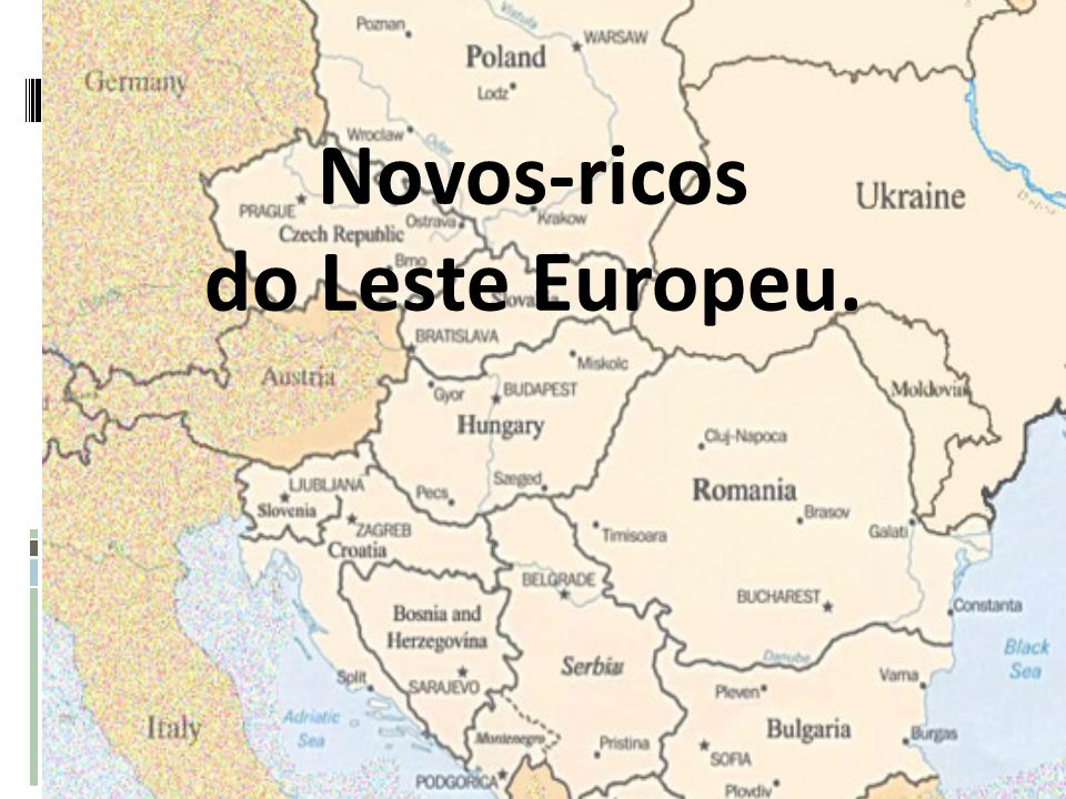 Novos-ricos do Leste Europeu.