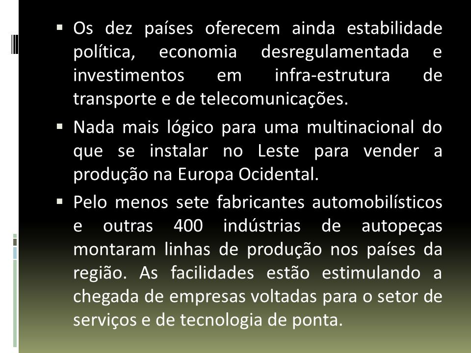 Os dez países oferecem ainda estabilidade política, economia desregulamentada e investimentos em infra-estrutura de transporte e de telecomunicações.