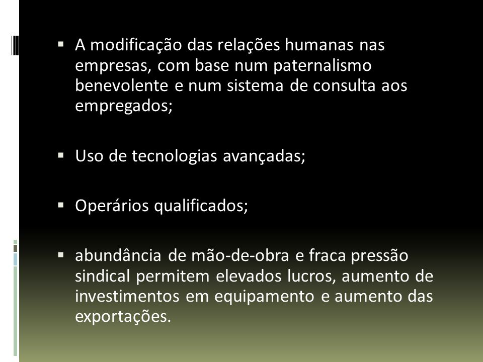 A modificação das relações humanas nas empresas, com base num paternalismo benevolente e num sistema de consulta aos empregados;