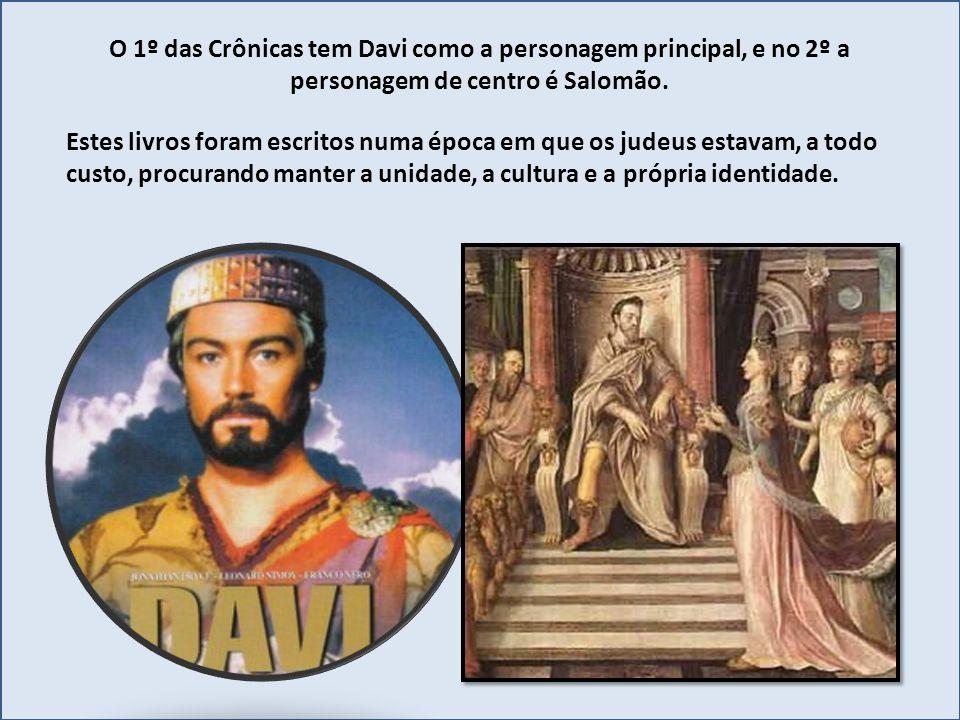 O 1º das Crônicas tem Davi como a personagem principal, e no 2º a personagem de centro é Salomão.