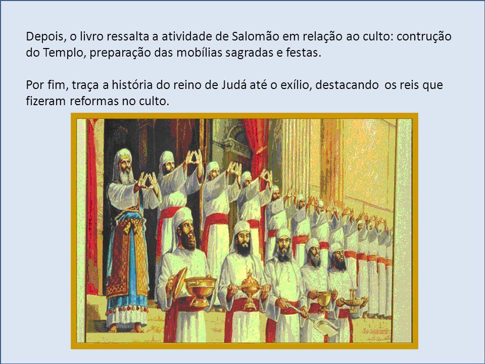 Depois, o livro ressalta a atividade de Salomão em relação ao culto: contrução do Templo, preparação das mobílias sagradas e festas.