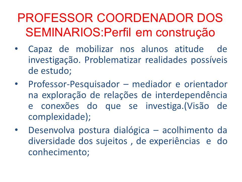 PROFESSOR COORDENADOR DOS SEMINARIOS:Perfil em construção